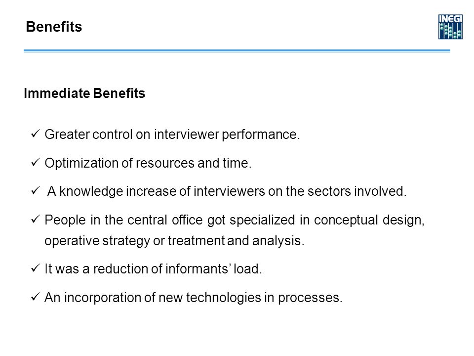 Greater control on interviewer performance. Optimization of resources and time.
