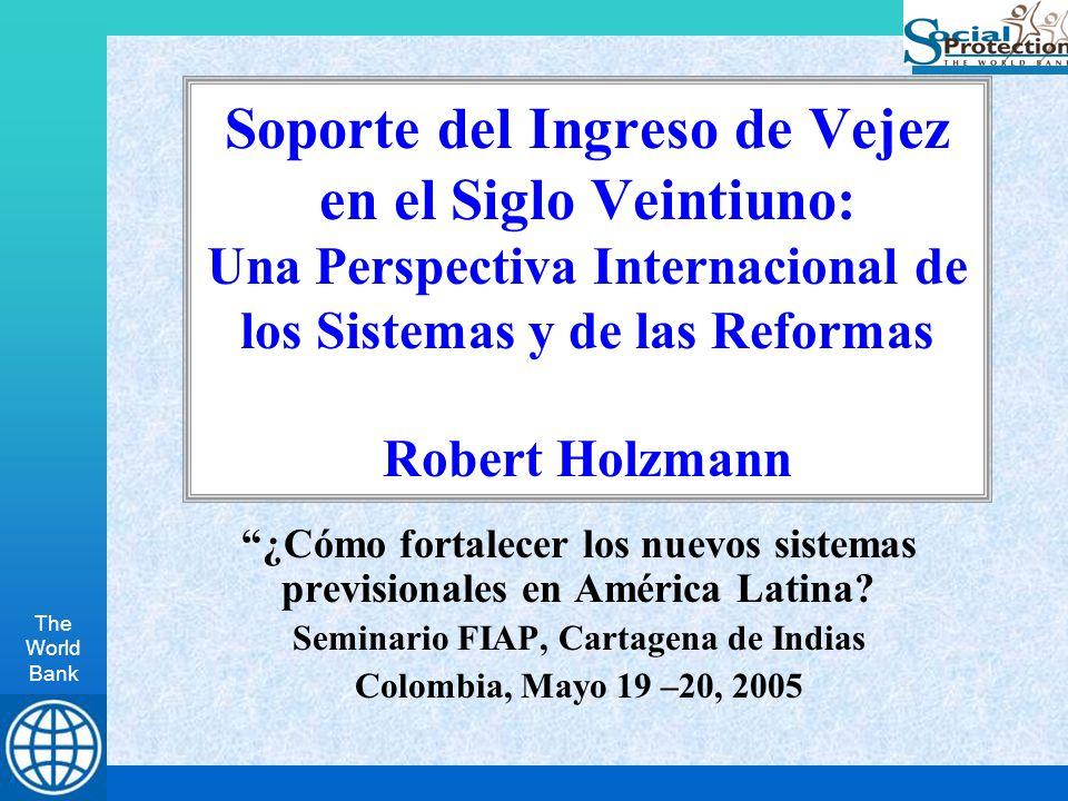 The World Bank Soporte del Ingreso de Vejez en el Siglo Veintiuno: Una Perspectiva Internacional de los Sistemas y de las Reformas Robert Holzmann ¿Cómo fortalecer los nuevos sistemas previsionales en América Latina.