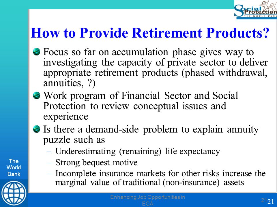 The World Bank 21 Enhancing Job Opportunities in ECA 21 How to Provide Retirement Products.