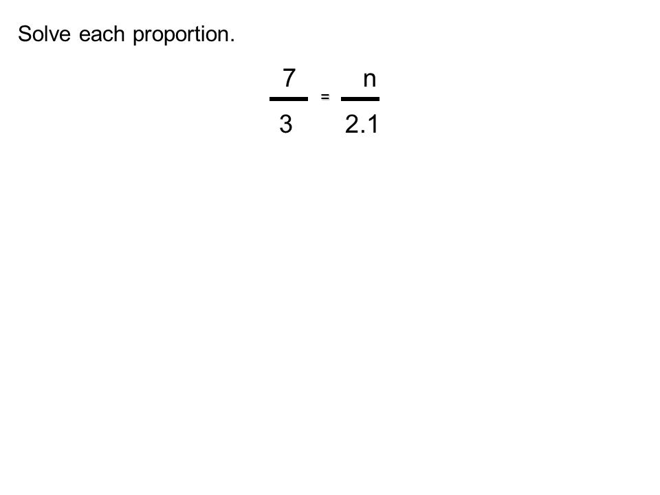 Solve each proportion. 7 n 32.1 =