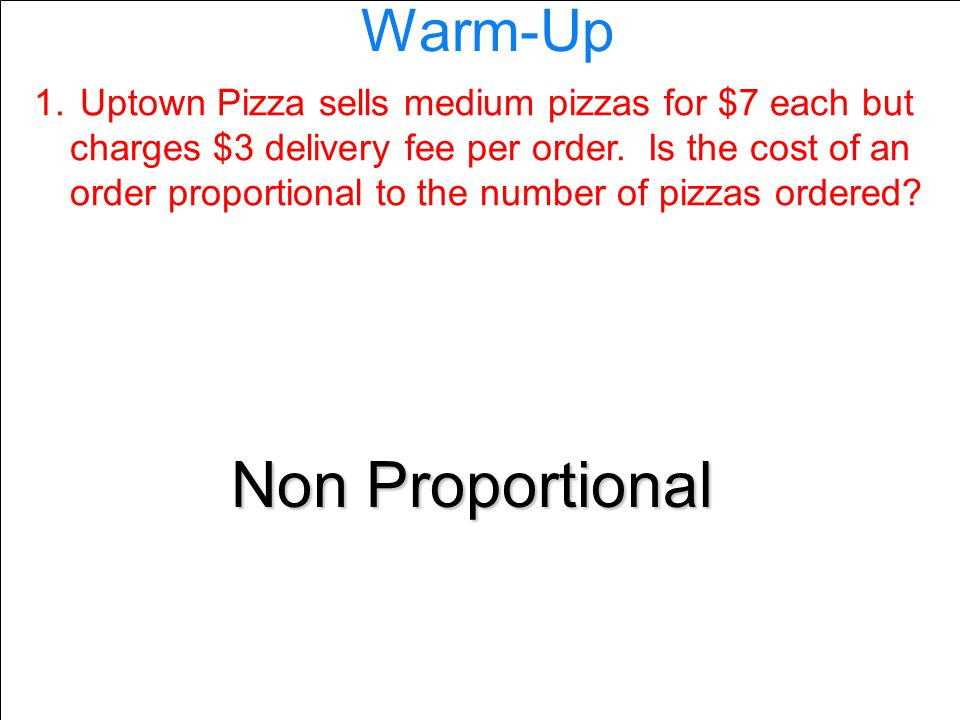 Warm-Up 1. 1. Uptown Pizza sells medium pizzas for $7 each but charges $3 delivery fee per order.