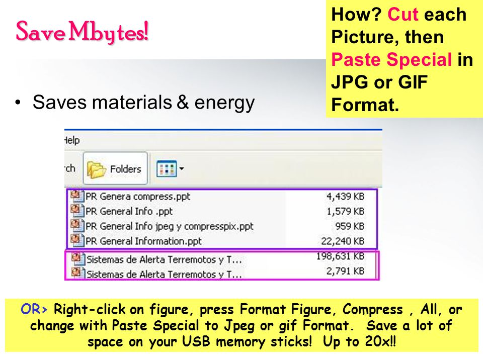 Save Mbytes! Saves materials & energy OR> Right-click on figure, press Format Figure, Compress, All, or change with Paste Special to Jpeg or gif Forma