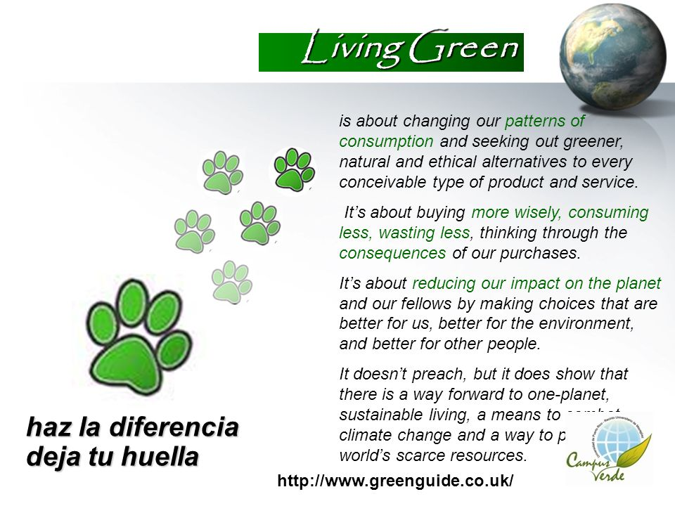 Living Green haz la diferencia deja tu huella is about changing our patterns of consumption and seeking out greener, natural and ethical alternatives