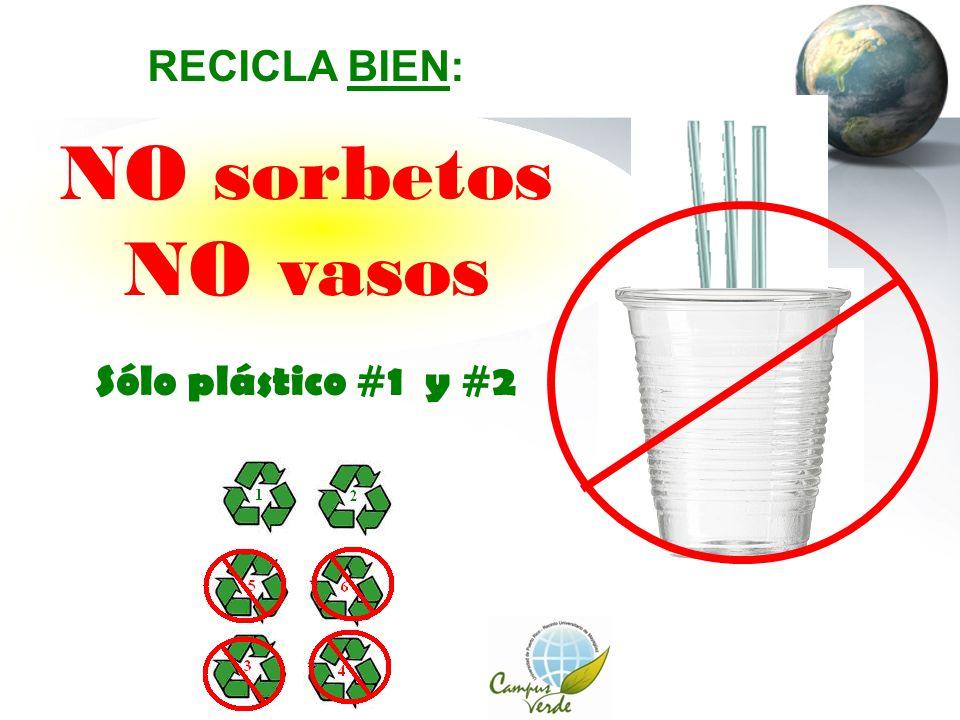 RECICLA BIEN: NO sorbetos NO vasos Sólo plástico #1 y #2
