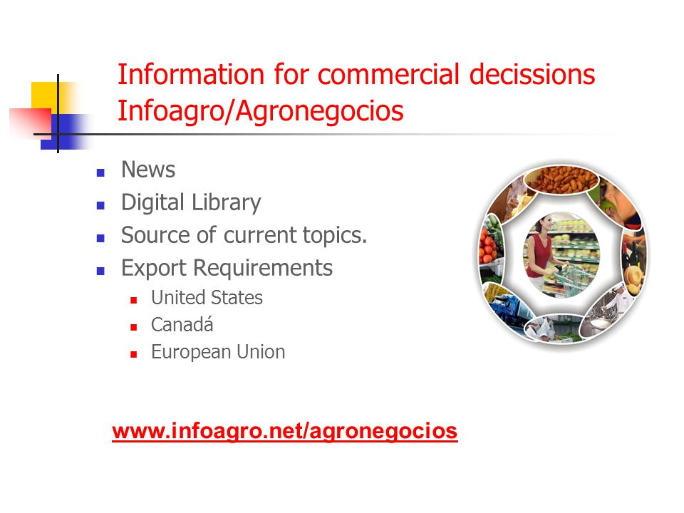 Information for commercial decissions Infoagro/Agronegocios News Digital Library Source of current topics.