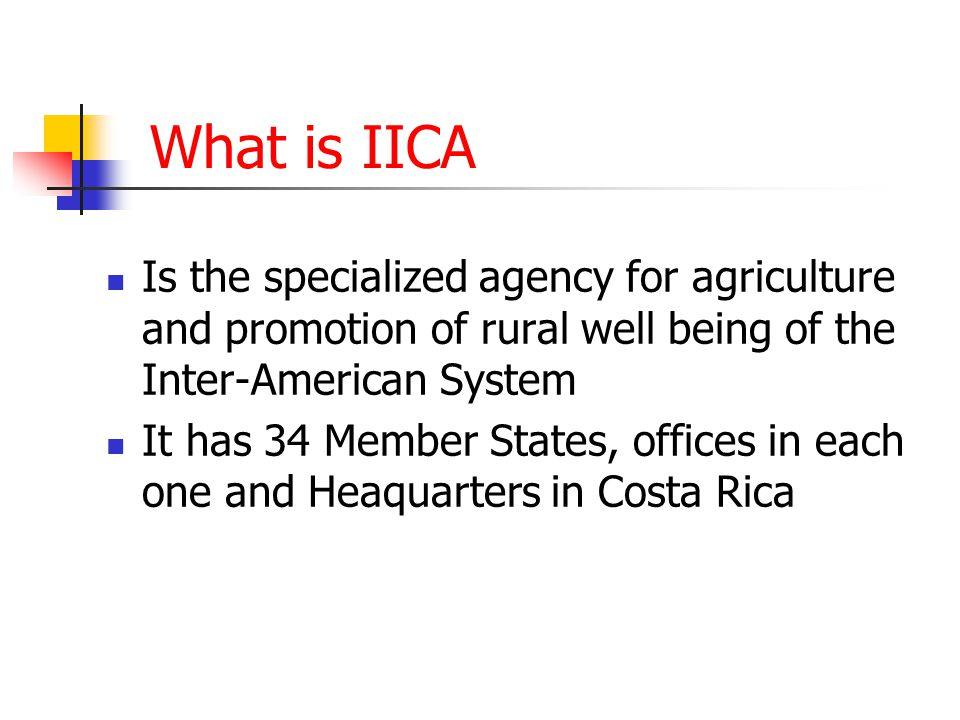 What is IICA Is the specialized agency for agriculture and promotion of rural well being of the Inter-American System It has 34 Member States, offices