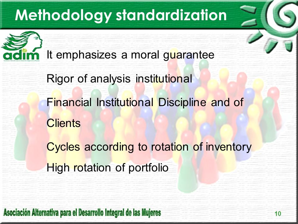 Methodology standardization It emphasizes a moral guarantee Rigor of analysis institutional Financial Institutional Discipline and of Clients Cycles according to rotation of inventory High rotation of portfolio 10
