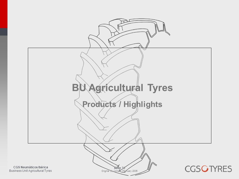 CGS Neumáticos Ibérica Business Unit Agricultural Tyres Seite 30 Original Equipment, February 2005 BU Agricultural Tyres Products / Highlights