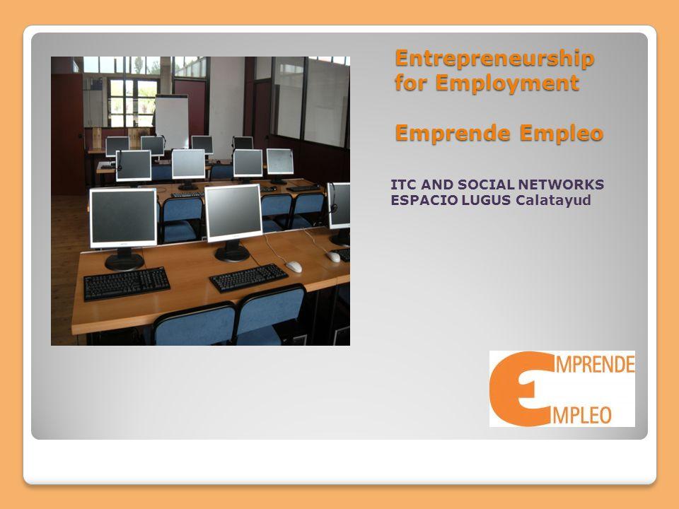 Entrepreneurship for Employment Emprende Empleo ITC AND SOCIAL NETWORKS ESPACIO LUGUS Calatayud