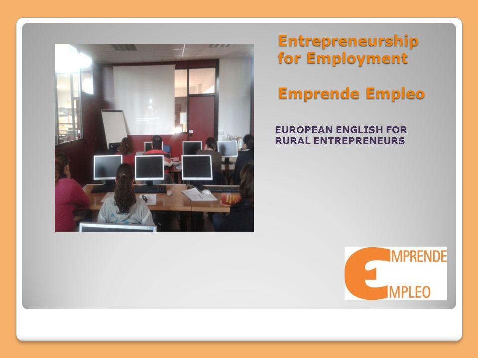 Entrepreneurship for Employment Emprende Empleo EUROPEAN ENGLISH FOR RURAL ENTREPRENEURS