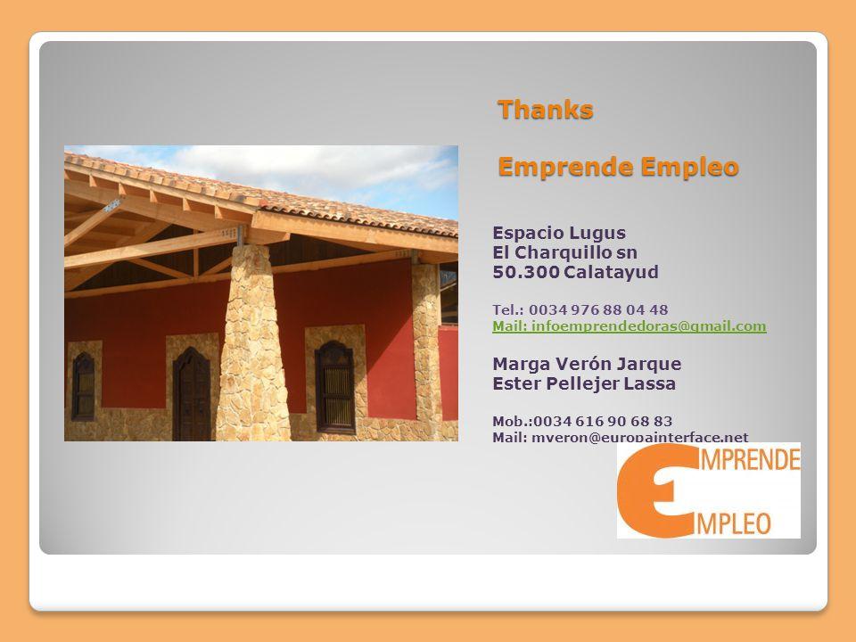 Thanks Emprende Empleo Espacio Lugus El Charquillo sn 50.300 Calatayud Tel.: 0034 976 88 04 48 Mail: infoemprendedoras@gmail.com Marga Verón Jarque Es