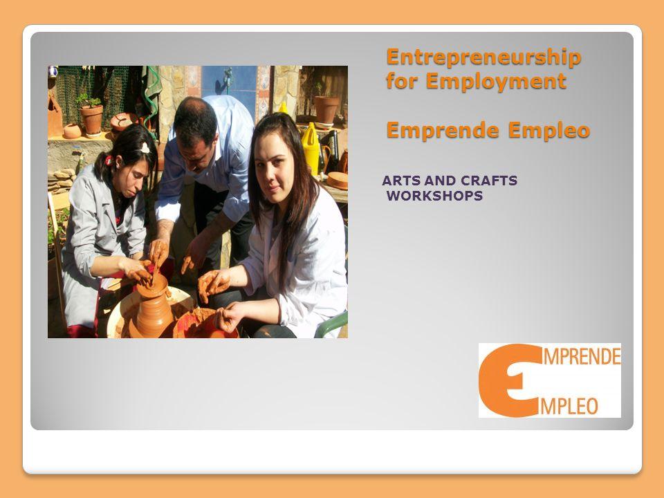 Entrepreneurship for Employment Emprende Empleo ARTS AND CRAFTS WORKSHOPS