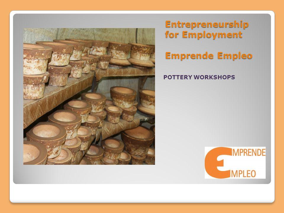 Entrepreneurship for Employment Emprende Empleo POTTERY WORKSHOPS