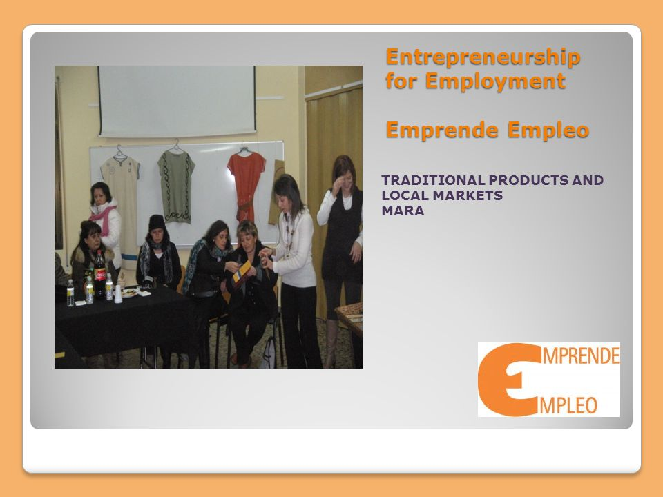 Entrepreneurship for Employment Emprende Empleo TRADITIONAL PRODUCTS AND LOCAL MARKETS MARA