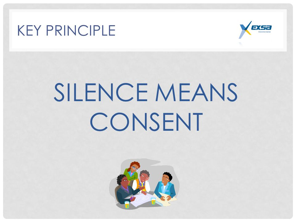 KEY PRINCIPLE SILENCE MEANS CONSENT