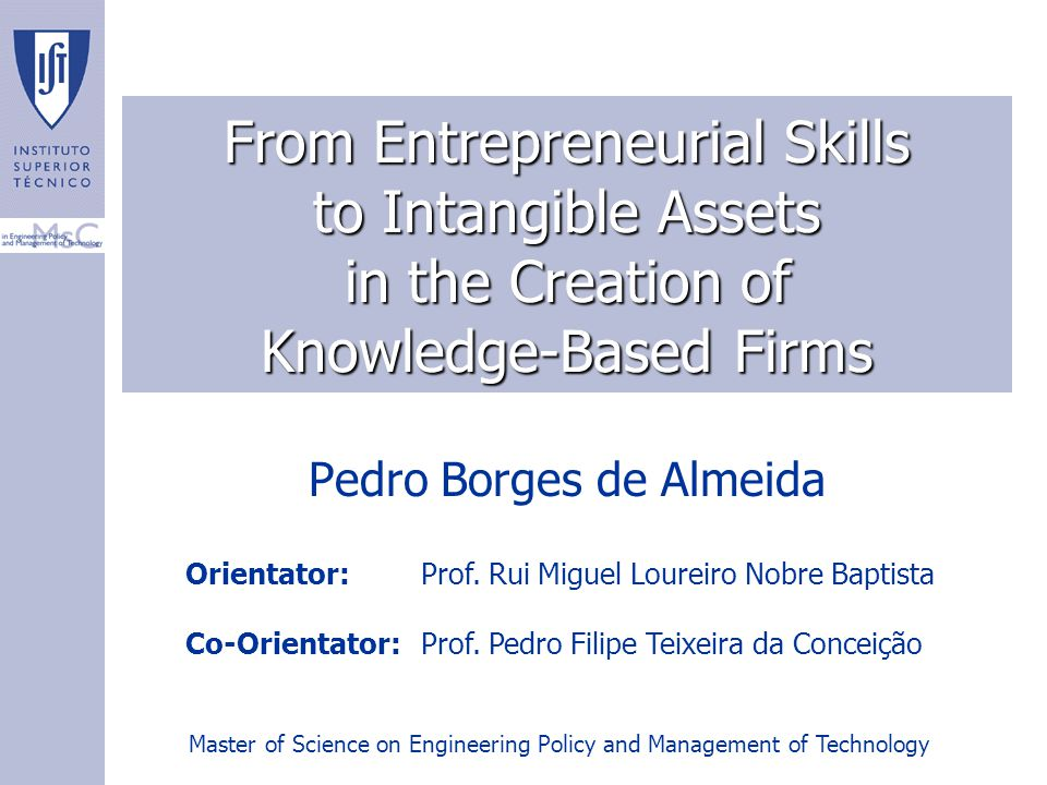 From Entrepreneurial Skills to Intangible Assets in the Creation of Knowledge-Based Firms Pedro Borges de Almeida Orientator:Prof.