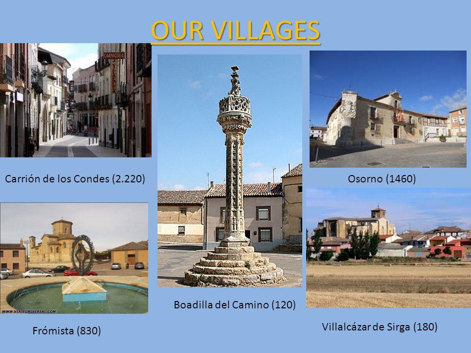 Carrión de los Condes (2.220)Osorno (1460) Boadilla del Camino (120) Frómista (830) Villalcázar de Sirga (180) OUR VILLAGES