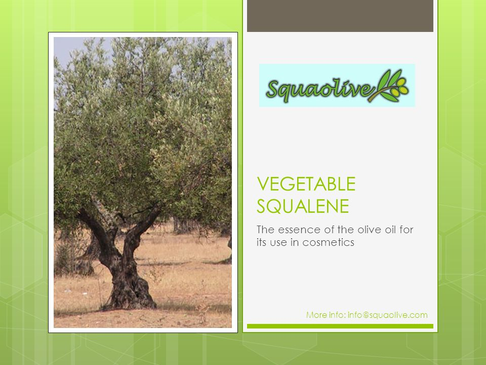 VEGETABLE SQUALENE The essence of the olive oil for its use in cosmetics More info: info@squaolive.com