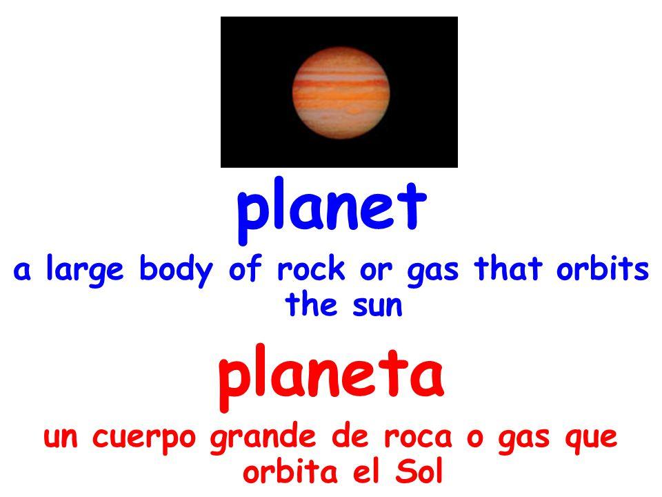 planet a large body of rock or gas that orbits the sun planeta un cuerpo grande de roca o gas que orbita el Sol