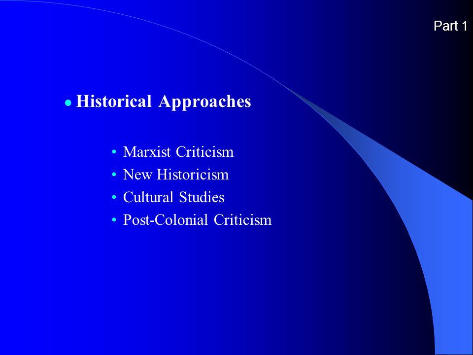 Part 1 Historical Approaches Marxist Criticism New Historicism Cultural Studies Post-Colonial Criticism