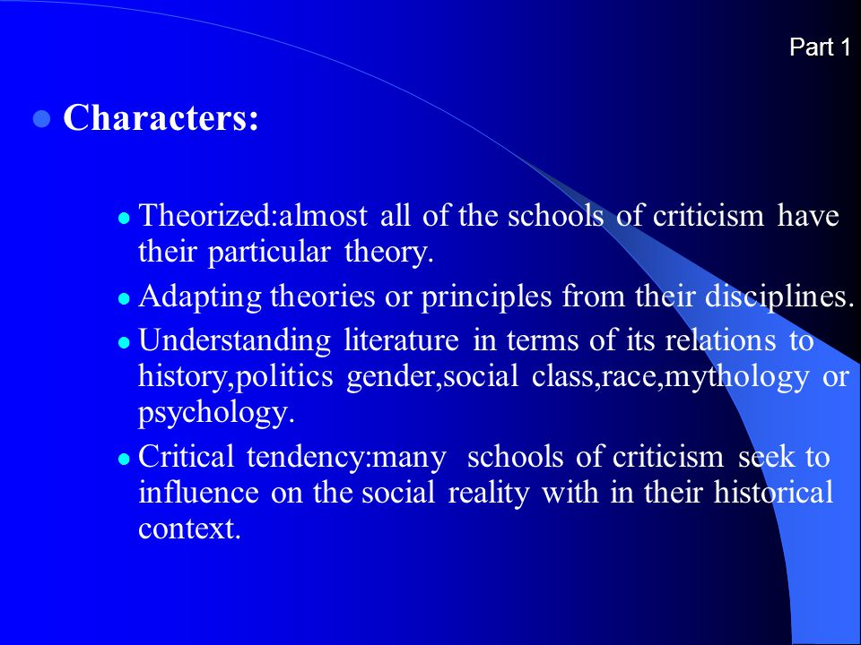 Part 1 Characters: Theorized:almost all of the schools of criticism have their particular theory.