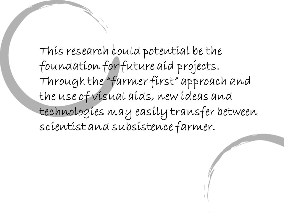 """This research could potential be the foundation for future aid projects. Through the """"farmer first"""" approach and the use of visual aids, new ideas and"""