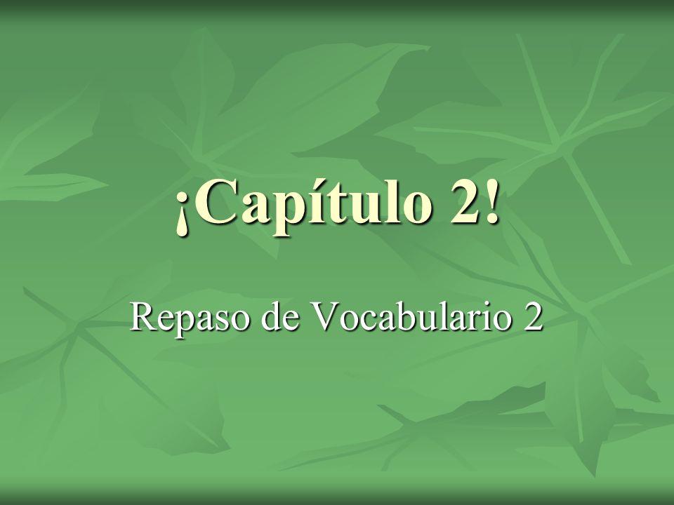 ¡Capítulo 2! Repaso de Vocabulario 2