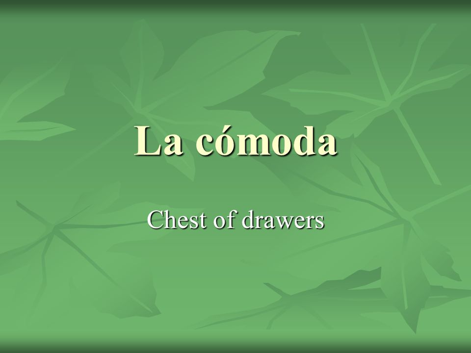 La cómoda Chest of drawers