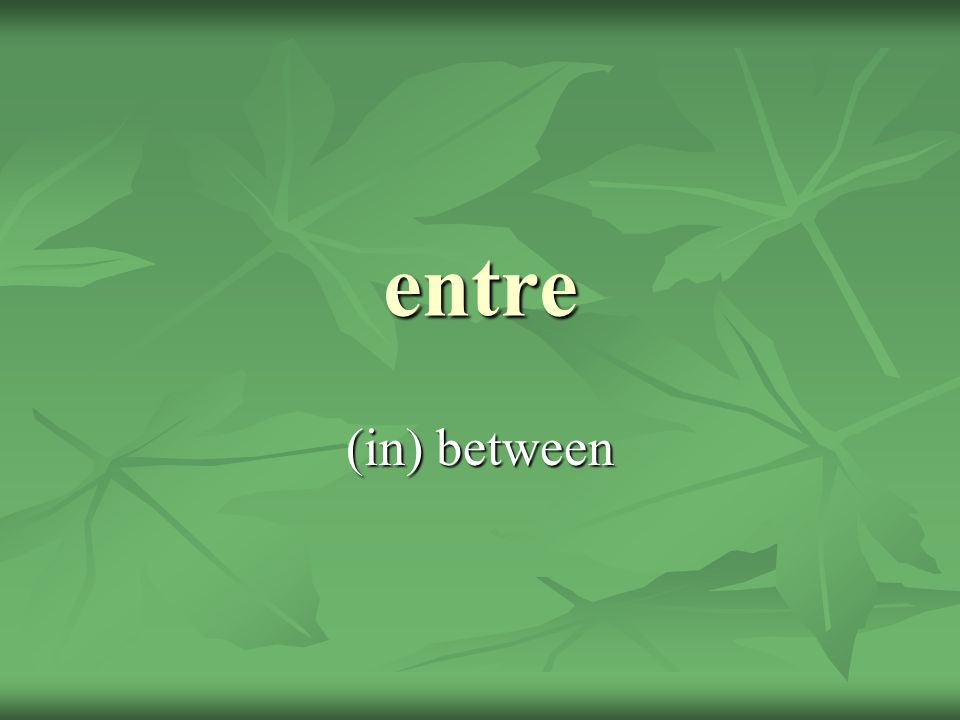 entre (in) between