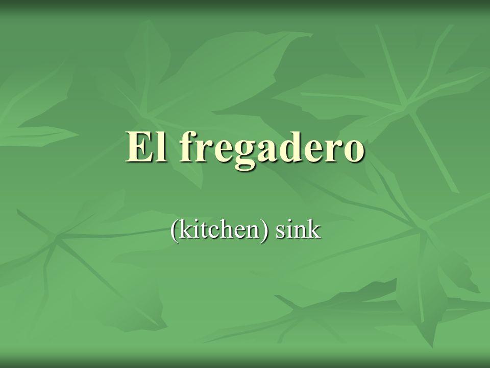 El fregadero (kitchen) sink