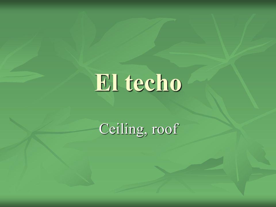 El techo Ceiling, roof