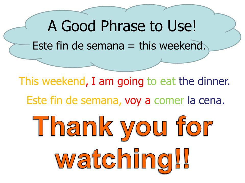 A Good Phrase to Use. Este fin de semana = this weekend.