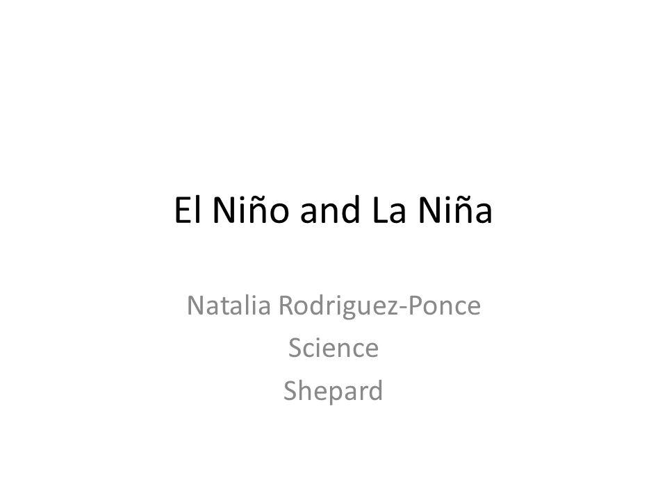 El Niño and La Niña Natalia Rodriguez-Ponce Science Shepard