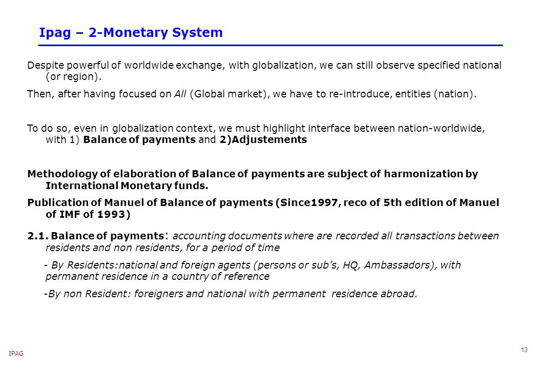 IPAG 13 Ipag – 2-Monetary System Despite powerful of worldwide exchange, with globalization, we can still observe specified national (or region).