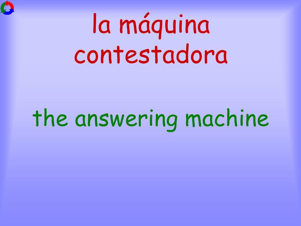 la máquina contestadora the answering machine