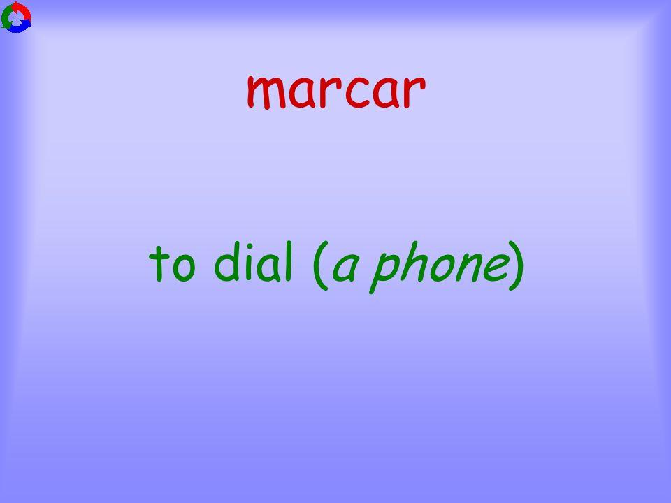 marcar to dial (a phone)