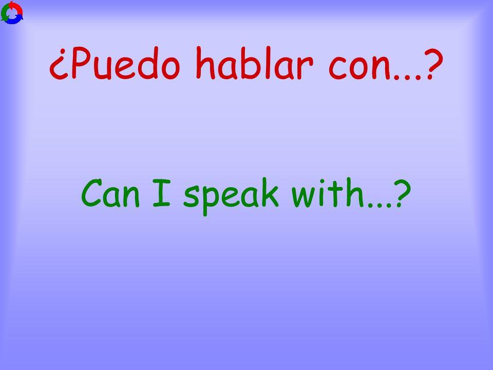 ¿Puedo hablar con... Can I speak with...