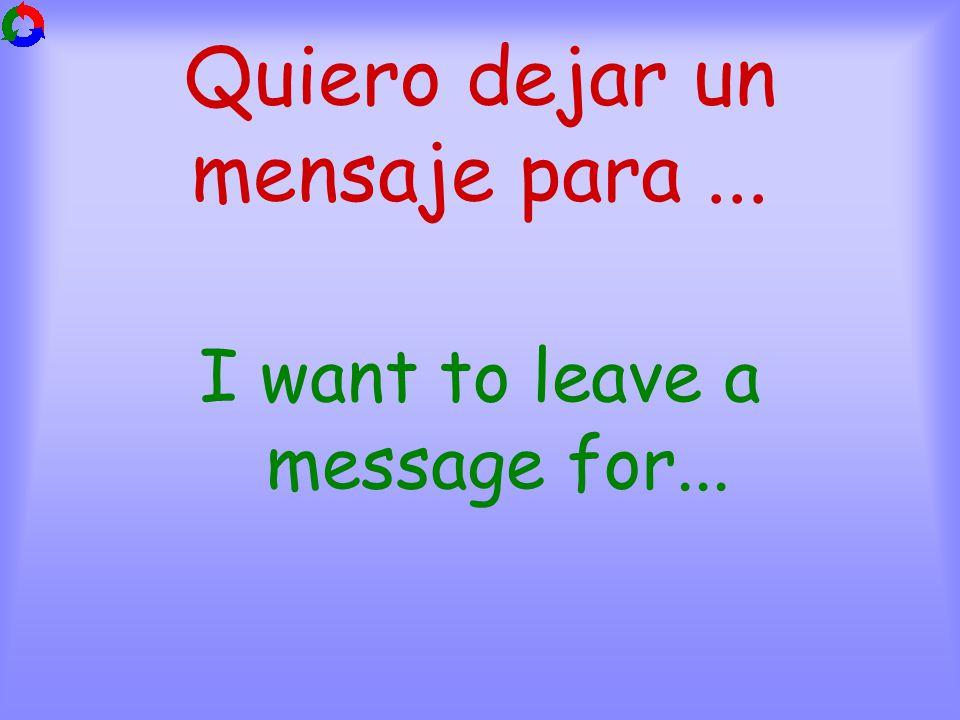 Quiero dejar un mensaje para... I want to leave a message for...