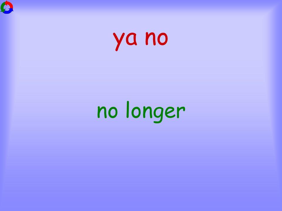 ya no no longer