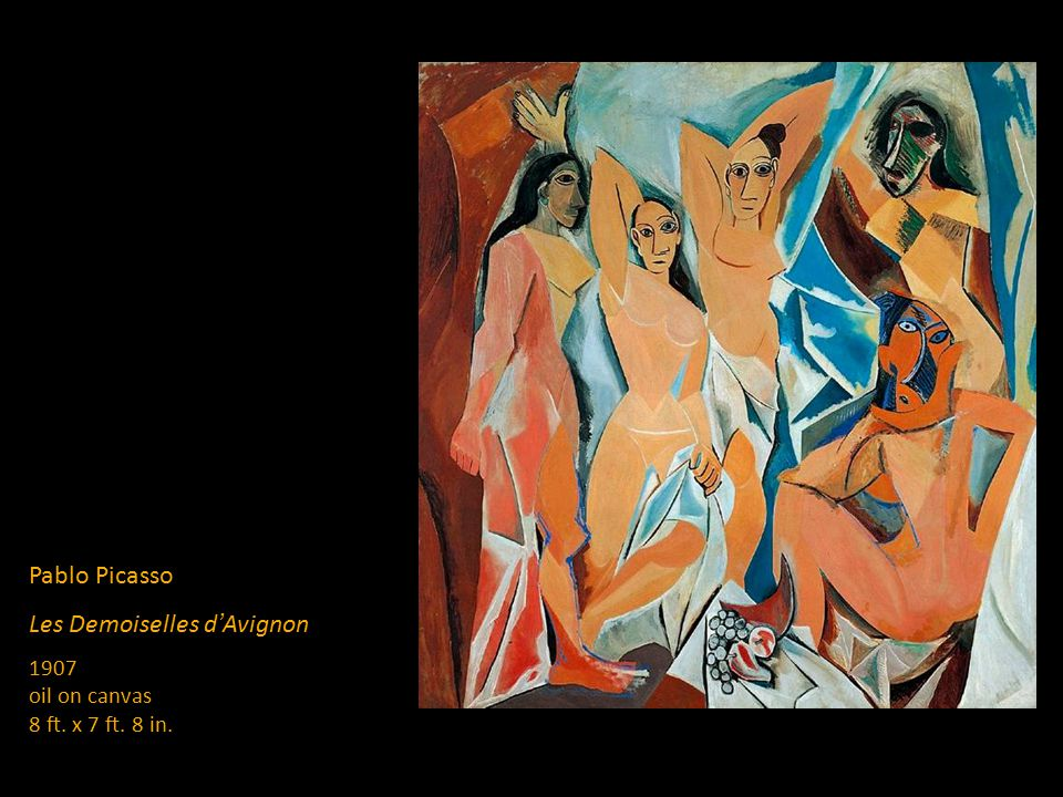 Pablo Picasso Les Demoiselles d ' Avignon 1907 oil on canvas 8 ft. x 7 ft. 8 in.