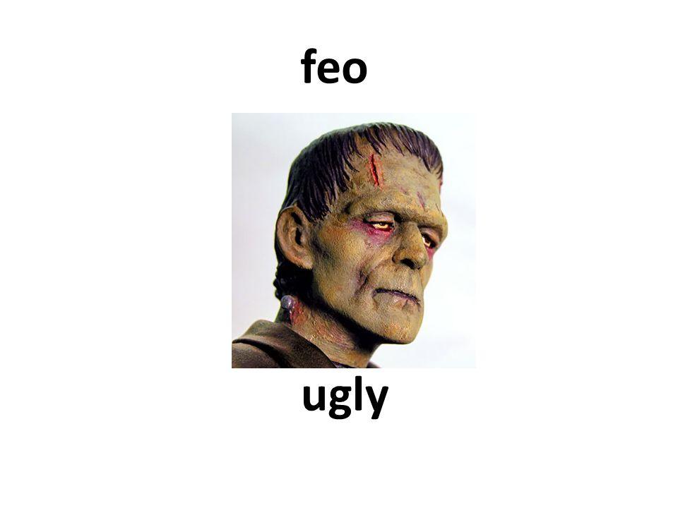 ugly feo