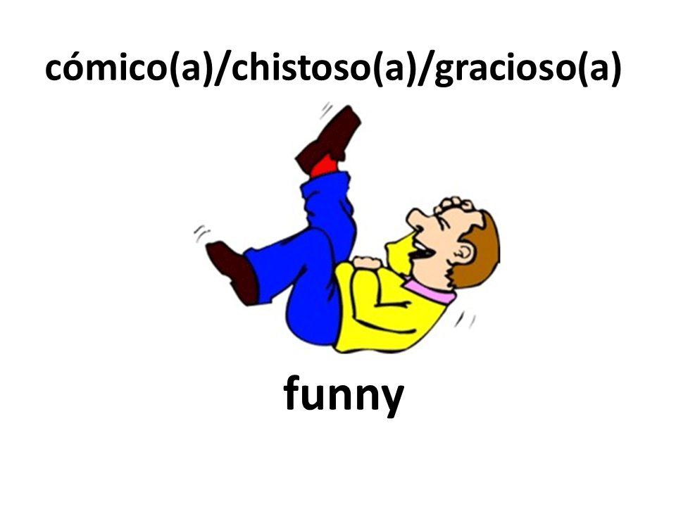 funny cómico(a)/chistoso(a)/gracioso(a)