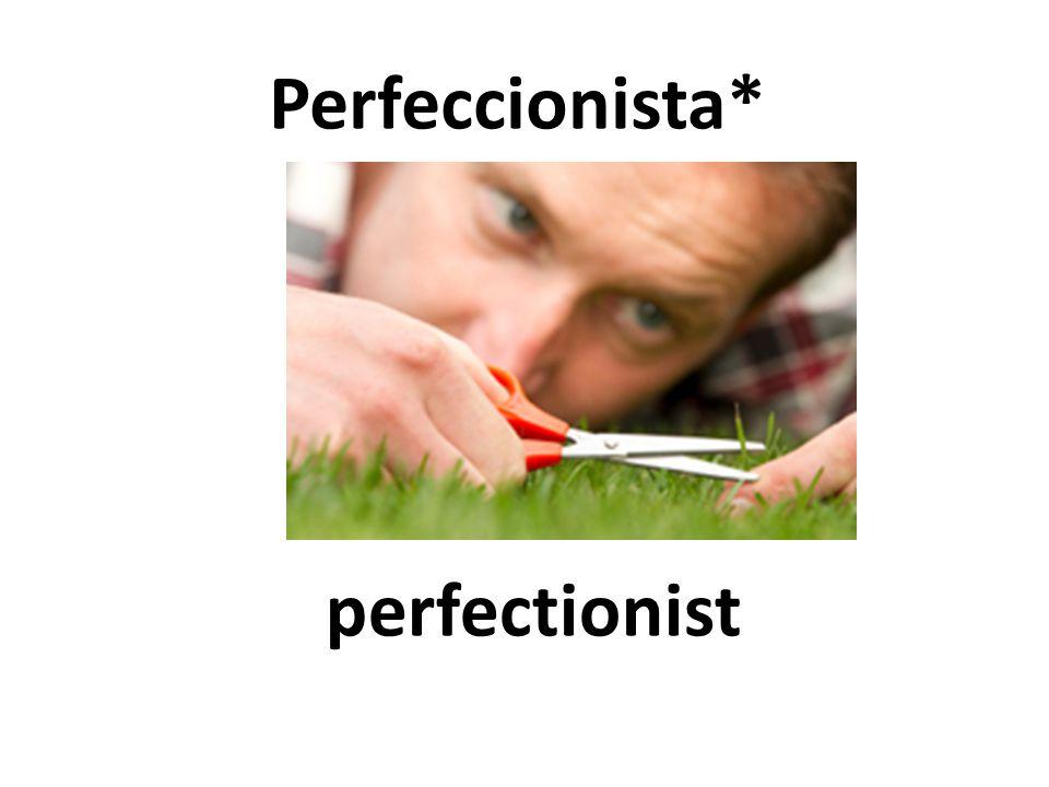 perfectionist Perfeccionista*