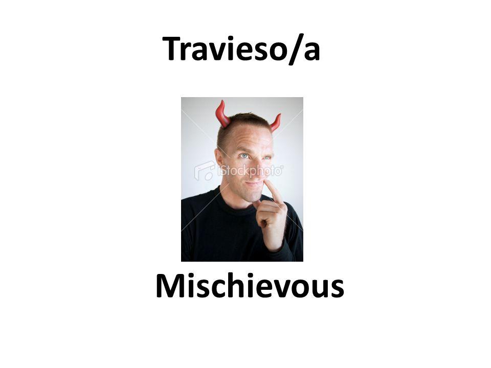 Mischievous Travieso/a