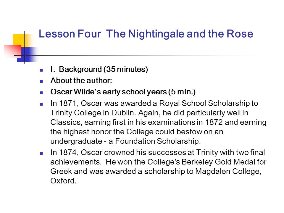 Lesson Four The Nightingale and the Rose I. Background (35 minutes) About the author: Oscar Wilde ' s early school years (5 min.) In 1871, Oscar was a