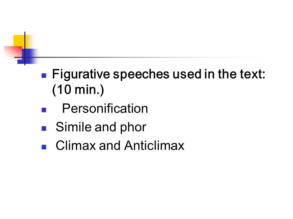 Figurative speeches used in the text: (10 min.) Personification Simile and phor Climax and Anticlimax