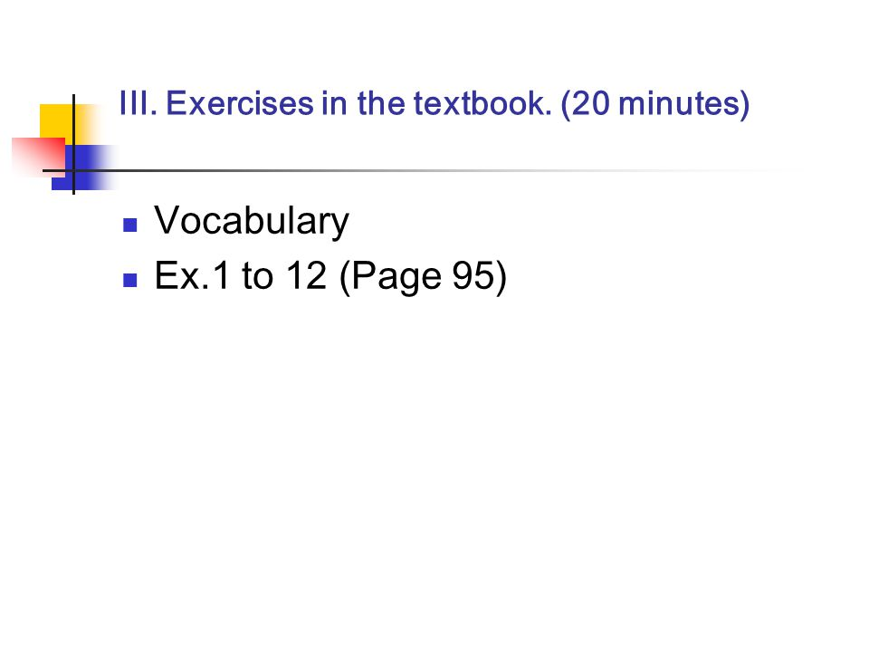 III. Exercises in the textbook. (20 minutes) Vocabulary Ex.1 to 12 (Page 95)