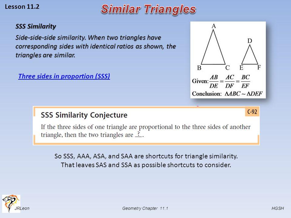 JRLeon Geometry Chapter 11.1 HGSH Lesson 11.2 SSS Similarity Side-side-side similarity.