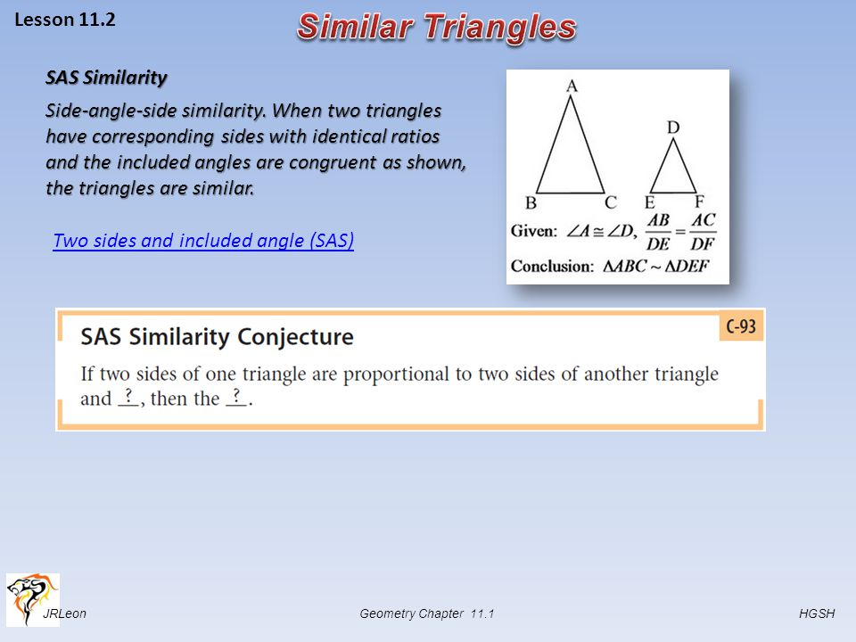 JRLeon Geometry Chapter 11.1 HGSH Lesson 11.2 SAS Similarity Side-angle-side similarity.