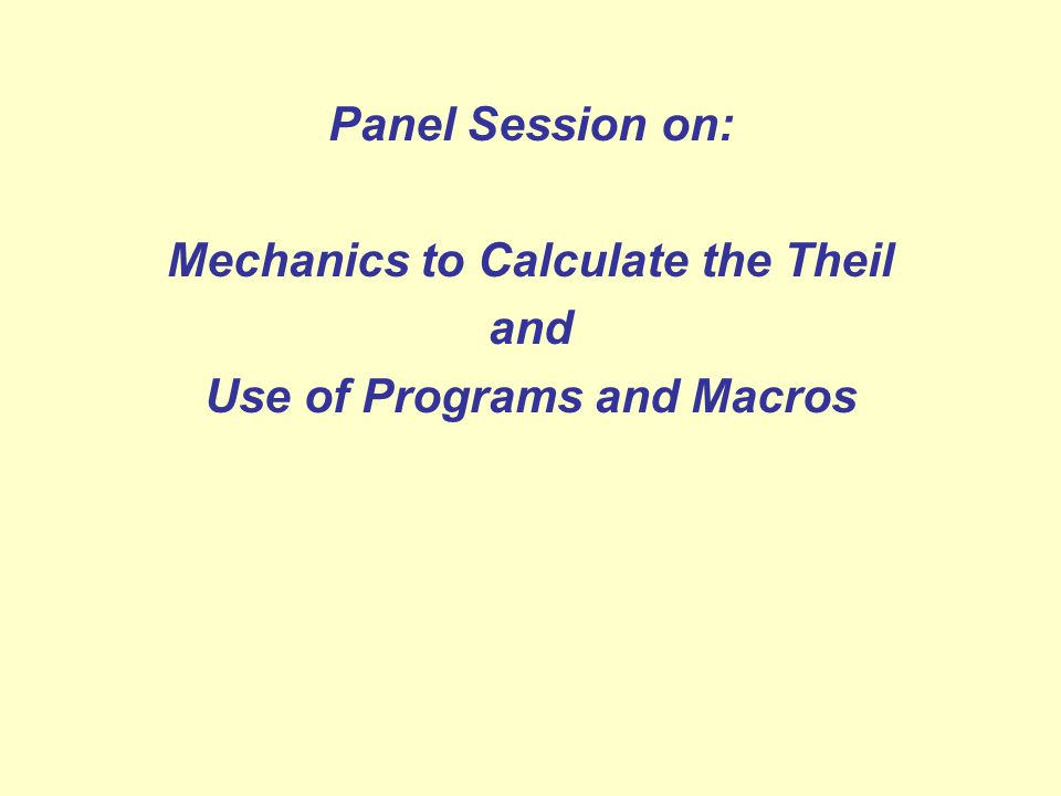 Panel Session on: Mechanics to Calculate the Theil and Use of Programs and Macros